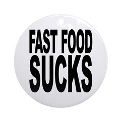 Fast Food Sucks Ornament (Round)