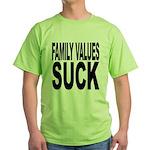 Family Values Suck Green T-Shirt
