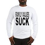 Family Values Suck Long Sleeve T-Shirt