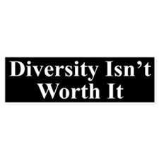 Diversity Isn't Worth It (Bumper)