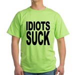 Idiots Suck Green T-Shirt