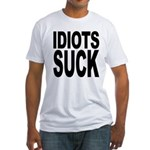Idiots Suck Fitted T-Shirt