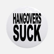 Hangovers Suck Ornament (Round)