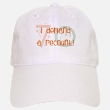 70th birthday demand a recount Baseball Baseball Cap
