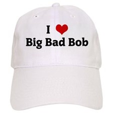 I Love Big Bad Bob Baseball Cap