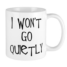 I won't go quietly Mug
