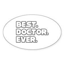 """Best. Doctor. Ever."" Oval Decal"
