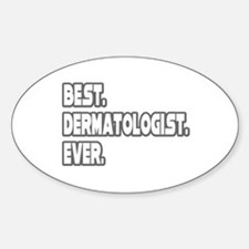 """""""Best. Dermatologist. Ever."""" Oval Decal"""