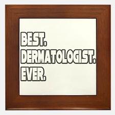 """""""Best. Dermatologist. Ever."""" Framed Tile"""
