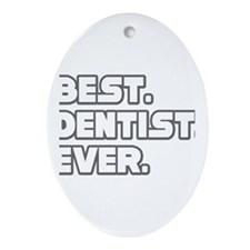 """Best. Dentist. Ever."" Oval Ornament"