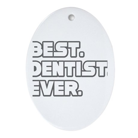 """""""Best. Dentist. Ever."""" Oval Ornament"""