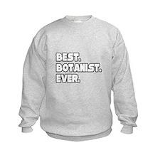 """""""Best. Botanist. Ever."""" Sweatshirt"""