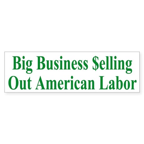 Big Business $elling Out American Labor (Bumper)