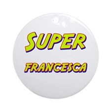 Super francesca Ornament (Round)