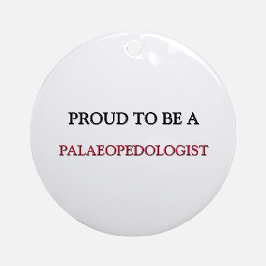 Proud to be a Palaeopedologist Ornament (Round)