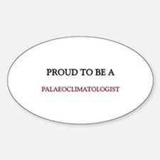 Proud to be a Palaeoclimatologist Oval Decal