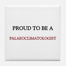 Proud to be a Palaeoclimatologist Tile Coaster