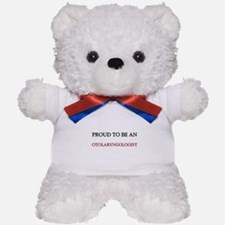 Proud To Be A OTOLARYNGOLOGIST Teddy Bear