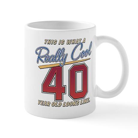 Really Cool 40 Yr Old Looks L Mug By Jeffs40bday4
