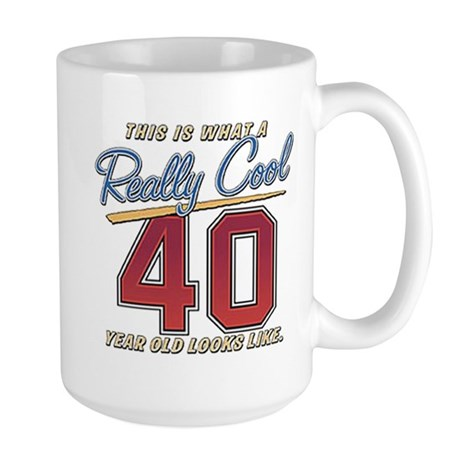 Really cool 40 Yr Old looks l Large Mug