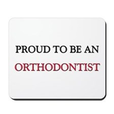 Proud To Be A ORTHODONTIST Mousepad