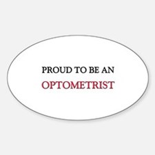 Proud To Be A OPTOMETRIST Oval Decal