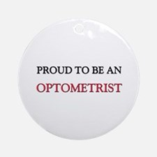 Proud To Be A OPTOMETRIST Ornament (Round)