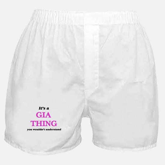 It's a Gia thing, you wouldn' Boxer Shorts