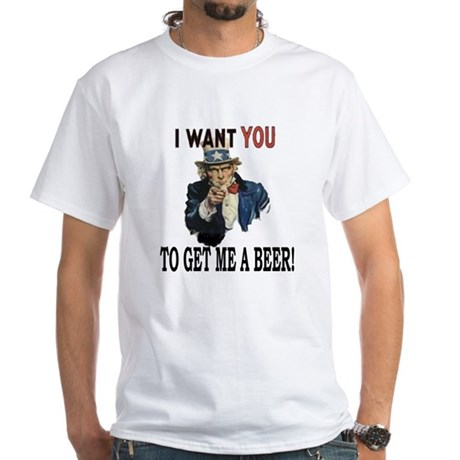 I want you to get me a beer White T-Shirt