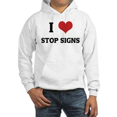 I Love Stop Signs Hoodie