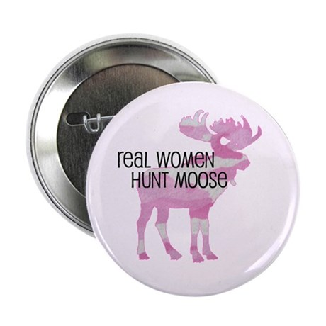 """Real Women Hunt Moose 2.25"""" Button"""