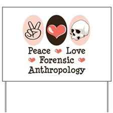 Peace Love Forensic Anthropology Yard Sign