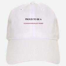 Proud to be a Nuclear Power Plant Worker Baseball Baseball Cap