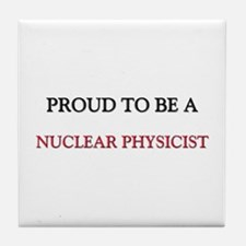 Proud to be a Nuclear Physicist Tile Coaster