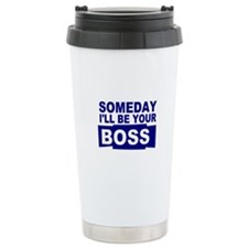 Someday I'll be your boss Travel Mug