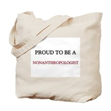Proud to be a Nonanthropologist Tote Bag