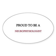 Proud to be a Neurophysiologist Oval Decal