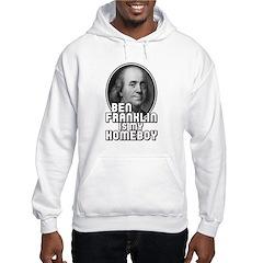 Benjamin Franklin Is My Homeboy Hoodie