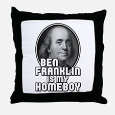 Benjamin Franklin Is My Homeboy Throw Pillow