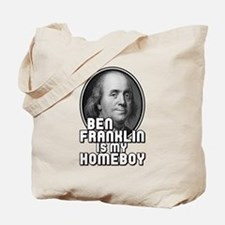 Benjamin Franklin Is My Homeboy Tote Bag