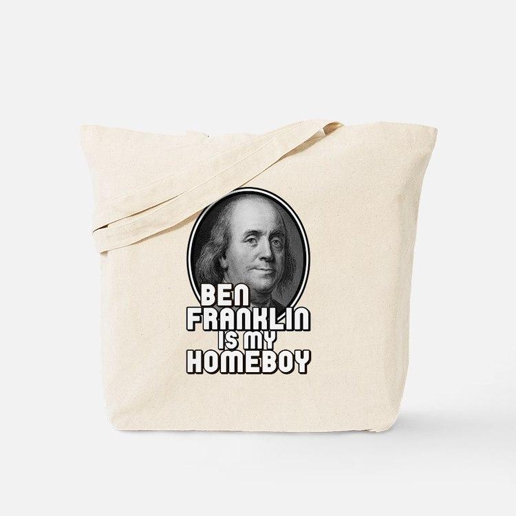 Benjamin Franklin Is My Homeboy Tote Bag