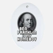 Benjamin Franklin Is My Homeboy Oval Ornament