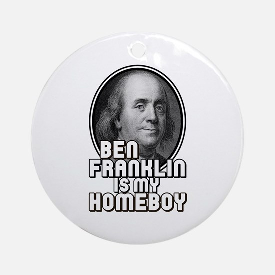 Benjamin Franklin Is My Homeboy Ornament (Round)