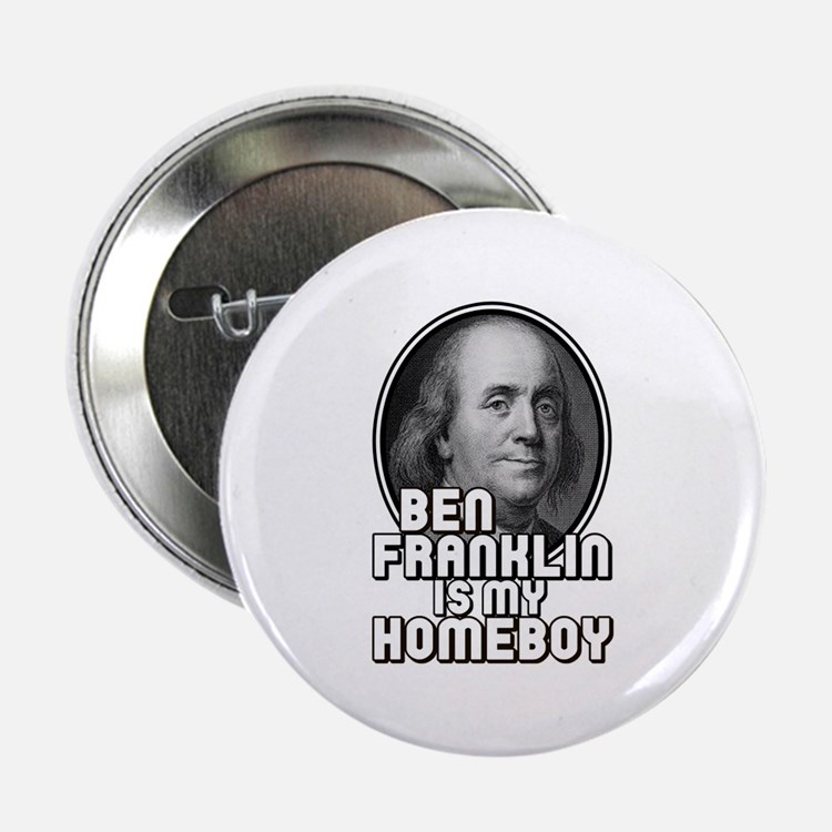 "Benjamin Franklin Is My Homeboy 2.25"" Button"