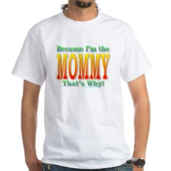 Because I'm the Mommy Shirt