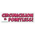 """""""CIRCUMCISION is POINTLESS"""" Sticker (Bum"""
