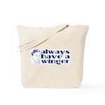 Always have a winger. Tote Bag