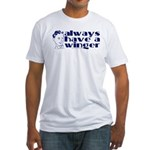 Always have a winger. Fitted T-Shirt