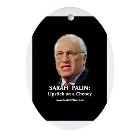 """""""Cheney With Lipstick"""" Oval Ornament"""