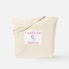 I walk for Barbra Tote Bag